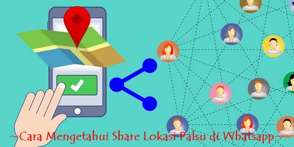 Cara Mengetahui Share Lokasi Palsu di Whatsapp