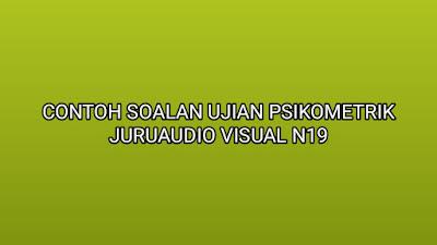 Contoh Soalan Ujian Psikometrik Juruaudio Visual N19 2019