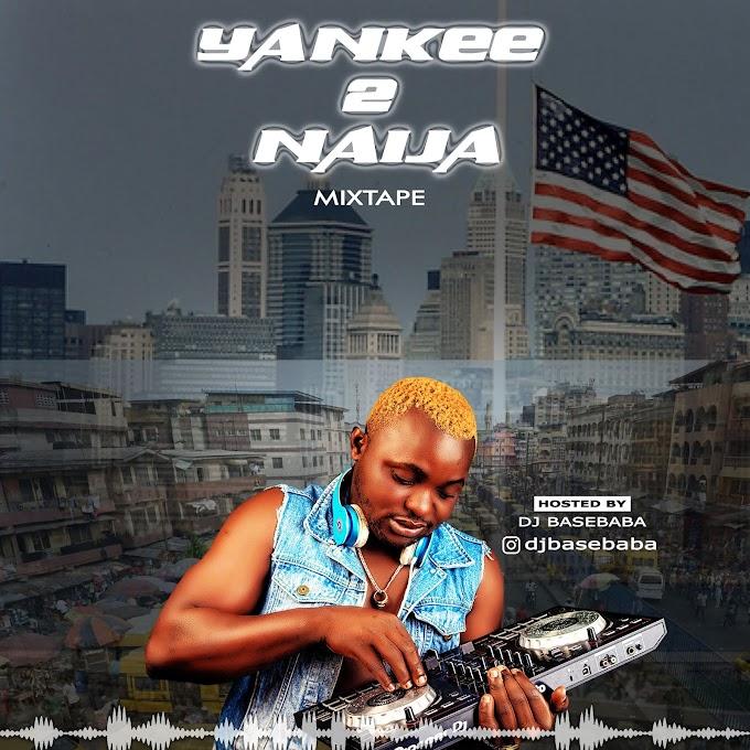 MIXTAPE: DJ BASEBABA – YANKEE 2 NAIJA MIXTAPE | @djbasebaba