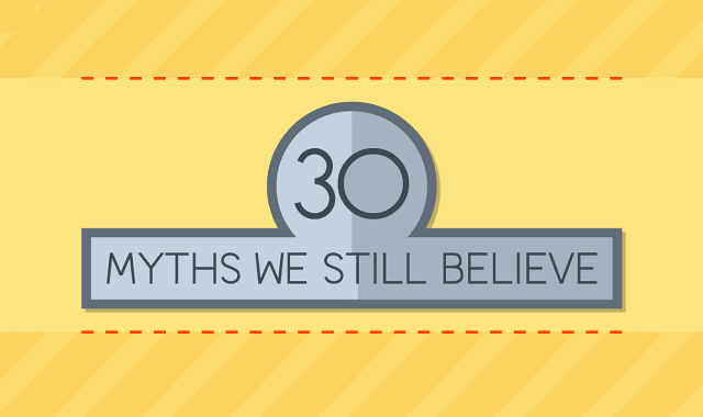 30 Myths We Still Believe