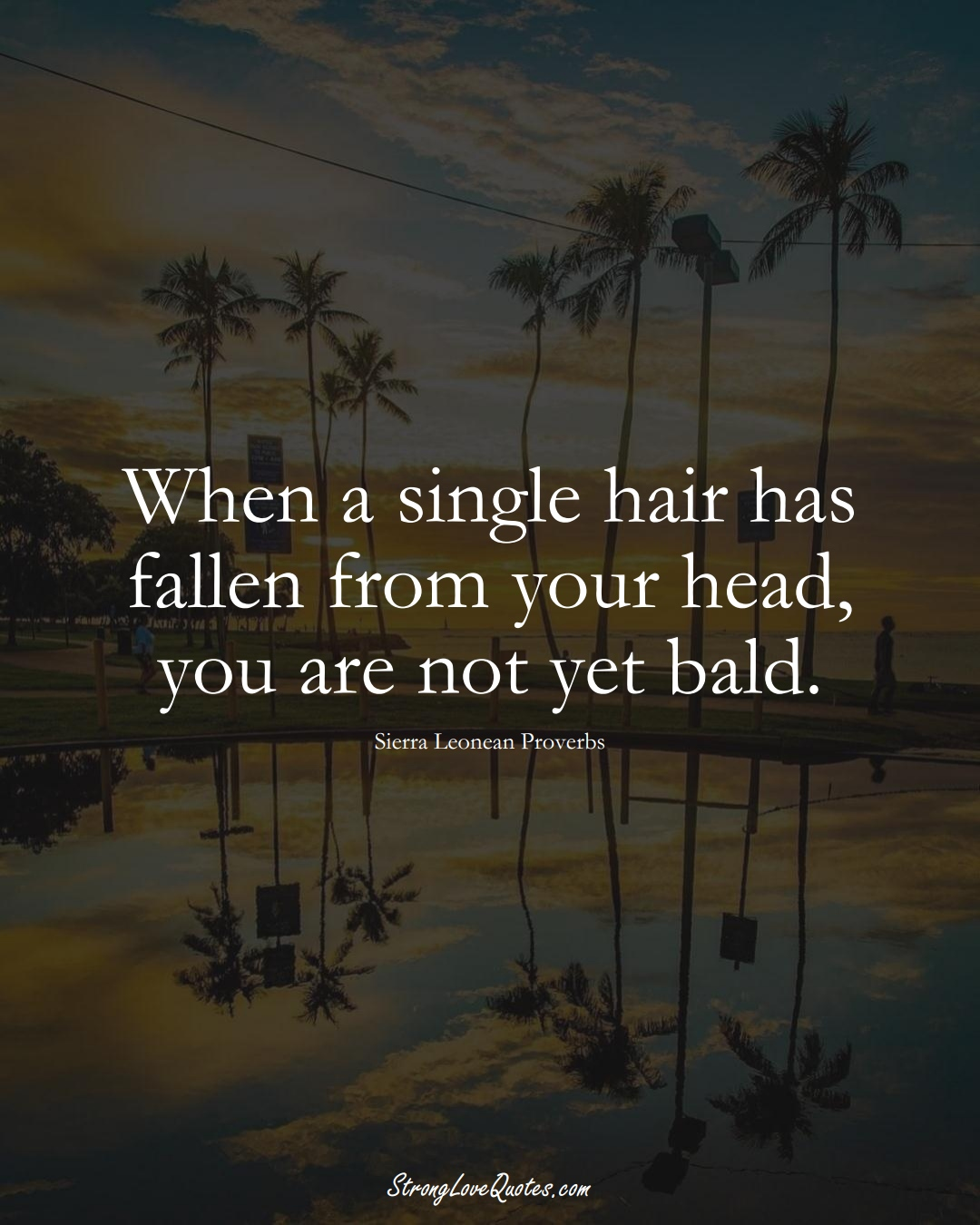 When a single hair has fallen from your head, you are not yet bald. (Sierra Leonean Sayings);  #AfricanSayings
