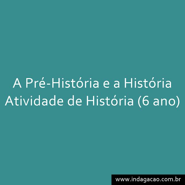 a-pre-historia-e-historia-atividade-de-historia-6-ano