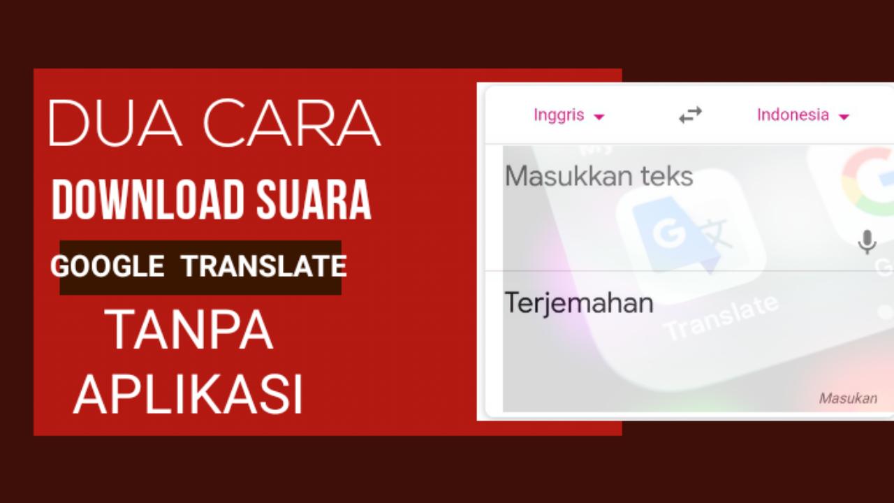 Cara mudah download suara google translate tanpa aplikasi