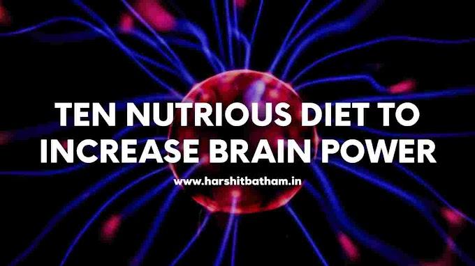 10 Nutritious Diet To Increase Brain Power