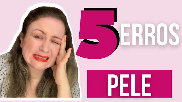 5 Erros de Skincare que todo mundo comete
