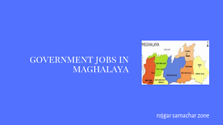 Govt Jobs in Meghalaya(ML)- Rojgar Samachar