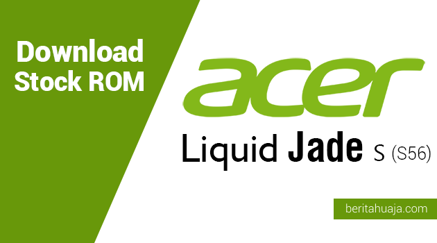 Download Stock ROM for Recovery Acer Liquid Jade S (S56)