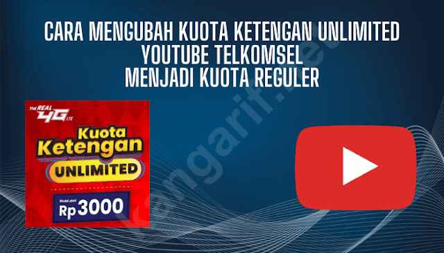 cara mengubah kuota ketengan unlimited youtube telkomsel menjadi kuota reguler
