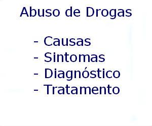 Abuso de drogas causas sintomas diagnóstico tratamento prevenção riscos