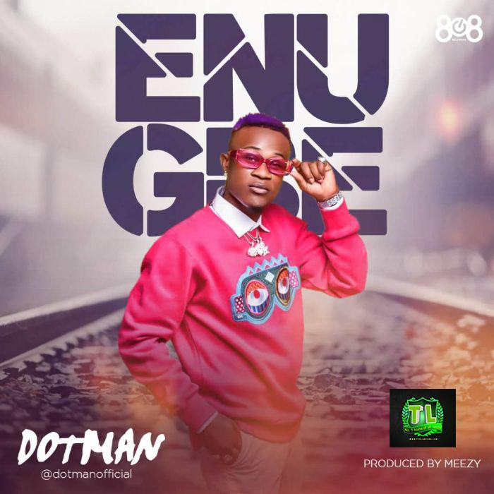Dotman Enu Gbe Prod By Meezy mp3 download teelamford