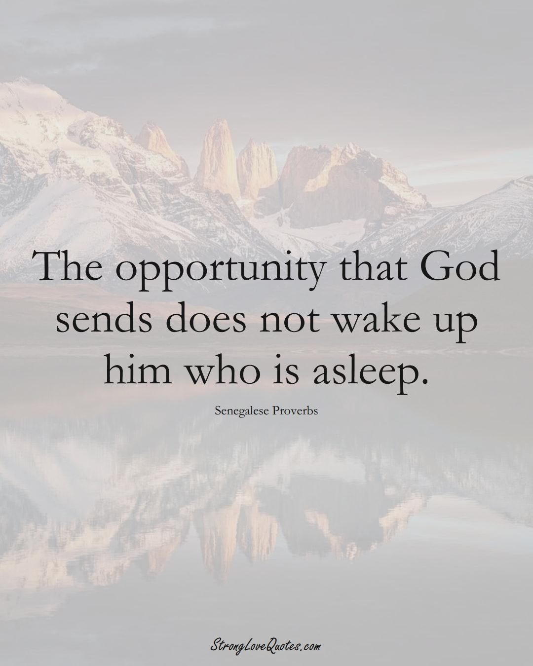 The opportunity that God sends does not wake up him who is asleep. (Senegalese Sayings);  #AfricanSayings