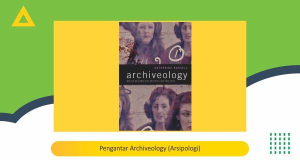 Pengantar Archiveology (Arsipologi)