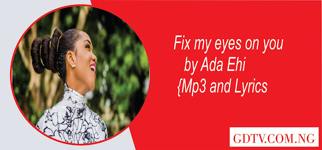 Fix my eyes on you by Ada Ehi