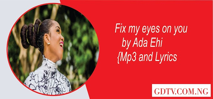 Ada Ehi - Fix my eyes on you lyrics (Mp3)