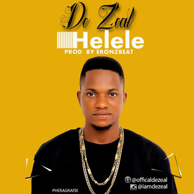 Music: De Zeal - Helele (Prod. @eronzb) | @Officialdezeal @iReporterng