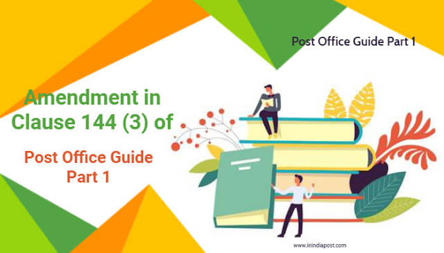 Amendment in Clause 144 (3) of Post Office Guide Part 1