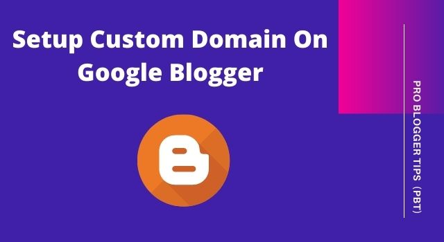 How To Setup Custom Domain On Blogger or Blogspt 2021 - PBT