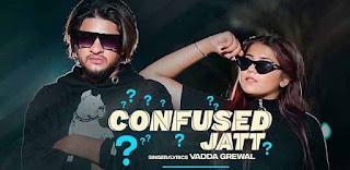 Confused Jatt Song Lyrics - Vadda Grewal