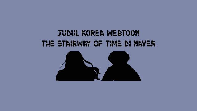Judul Korea Webtoon The Stairway of Time di Naver