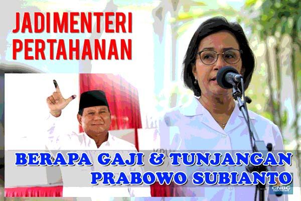 Jadi menteri Pertahanan, Berapa Gaji Prabowo Subianto