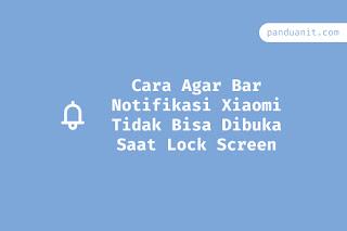 Cara Agar Bar Notifikasi Xiaomi Tidak Bisa Dibuka Saat Lock Screen