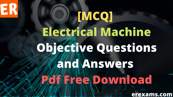 Electrical Machine Objective Questions and Answers Pdf Free Download