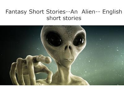 Fantasy Short Stories--An  Alien-- English short stories