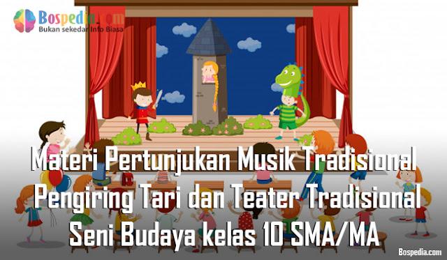 Materi Pertunjukan Musik Tradisional Pengiring Tari dan Teater Tradisional Mapel Seni Budaya kelas 10 SMA/MA