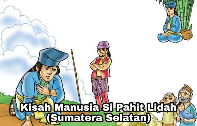 Kisah Manusia Si Pahit Lidah – Legenda Sumatera Selatan