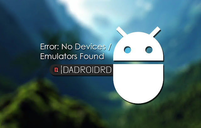 ADB Error: No Devices/Emulators Found, ADB muncul Error: No Devices/Emulators Found, ADB Driver Error: No Devices/Emulators Found, Error: No Devices/Emulators Found, Solving Error: No Devices/Emulators Found, Cara atasi ADB Error: No Devices/Emulators Found, Solusi Error: No Devices/Emulators Found ADB, Tutorial ADB Error: No Devices/Emulators Found, How to Addressing Error: No Devices/Emulators Found, ADB muncul Error: No Devices/Emulators Found, Kenapa ADB Error: No Devices/Emulators Found