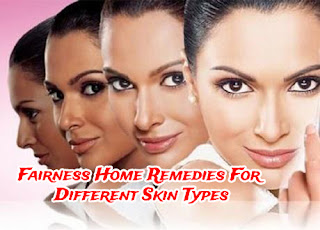 Fairness Home Remedies For Different Skin Types