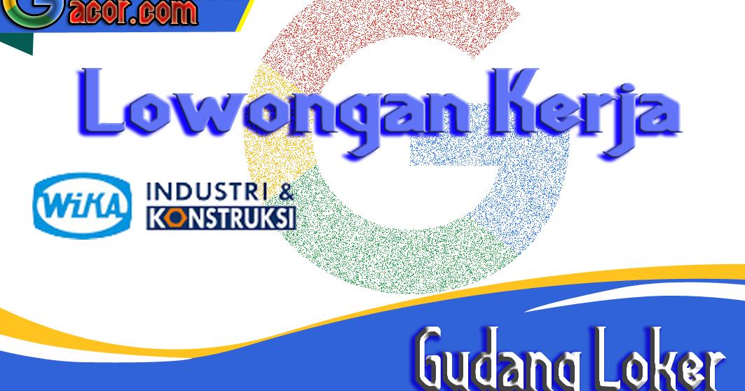 Lowongan Kerja Pt Wijaya Karya Industri Dan Konstruksi Terbaru April 2020