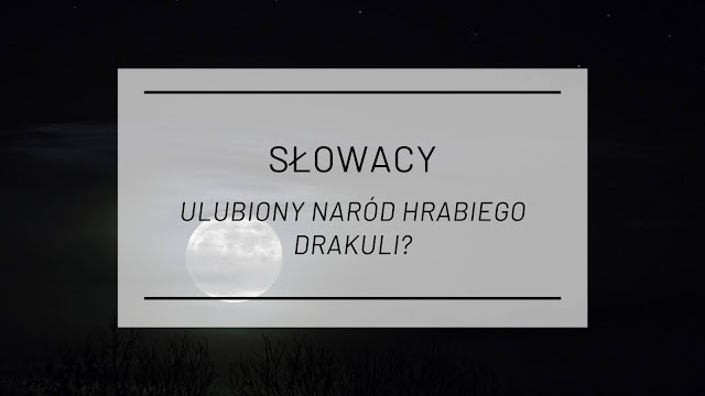Słowacy w powieści Brama Stokera - ulubiony naród hrabiego Draculi?