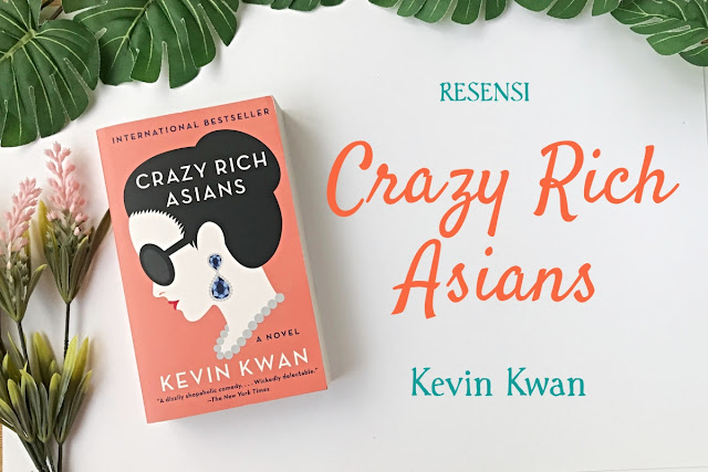 resensi cracy rich asians, novel crazy rich asians, novel kevin kwan, crazy rich asians, crazy rich asians book, rich asians book, kwan books, crazy asians book, crazy rich asians kevin kwan