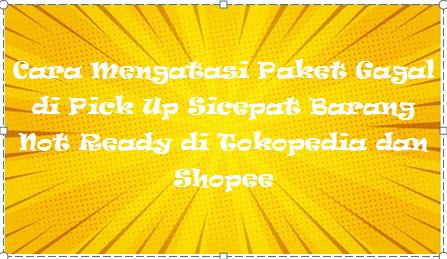 Cara Mengatasi Paket Gagal di Pick Up Sicepat Barang Not Ready di Tokopedia dan Shopee