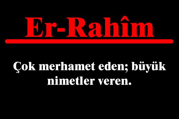 Allah'ın 99 ism-i şerifi Esmaül Hüsnasından olan Er RAHİM ne demek, anlamı, zikri, fazileti nedir? Er RAHİM Ebced değeri, zikir adedi ve günü nedir?