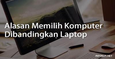 Alasan Memilih Komputer Dibandingkan Laptop