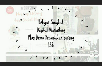 Belajar Singkat Digital Marketing Plus Demo Kecantikan bareng ISB