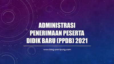 ADMINISTRASI PENERIMAAN PESERTA DIDIK BARU (PPDB) 2021