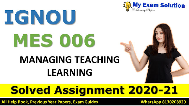 MES 006 MANAGING TEACHING LEARNING Solved Assignment 2020-21
