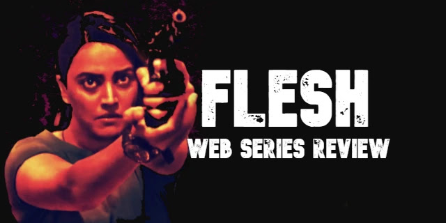 Flesh Review: मानव तस्करी,वेश्यावृत्ति के मुद्दे के साथ इमोशन का तड़का