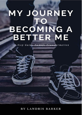 My Journey To Becoming A Better Me: 10-Step Guide To Life Transformation by Landris E Barker
