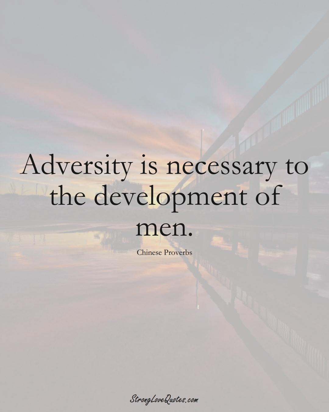 Adversity is necessary to the development of men. (Chinese Sayings);  #AsianSayings
