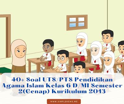 Soal UTSPTS Pendidikan Agama Islam Kelas 6 DMI Semester 2(Genap) Kurikulum 2013 www.simplenews.me