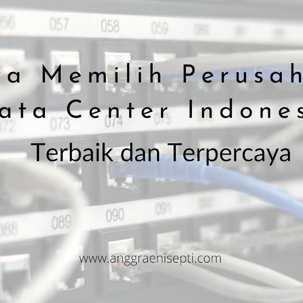 Cara Memilih Perusahaan Data Center Indonesia Terbaik dan Terpercaya