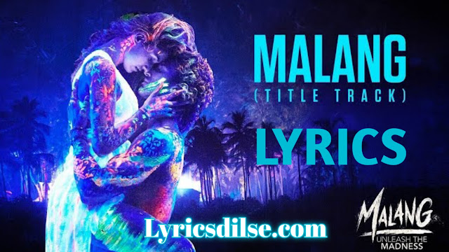 Malang  lyrics - Ved Sharma