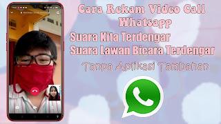 Cara Rekam Video Call Whatsapp Tanpa Aplikasi Tambahan