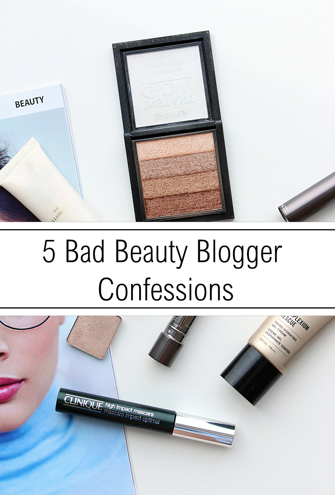 5 bad Beauty Blogger Confessions