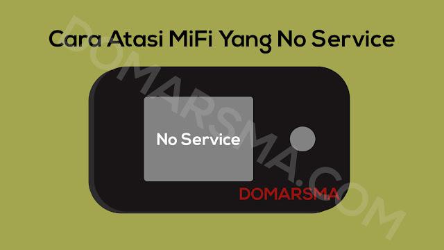 "Mengapa MiFi Tidak Konek Internet dan Ada Tulisan ""No Service"""