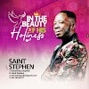"""Gospel Song: Saint Stephen - """"ln The Beauty Of Your Holiness"""""""
